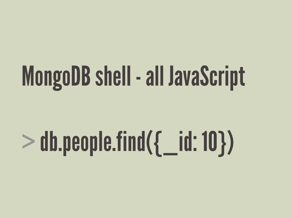 MongoDB shell - all JavaScript > db.people.find...