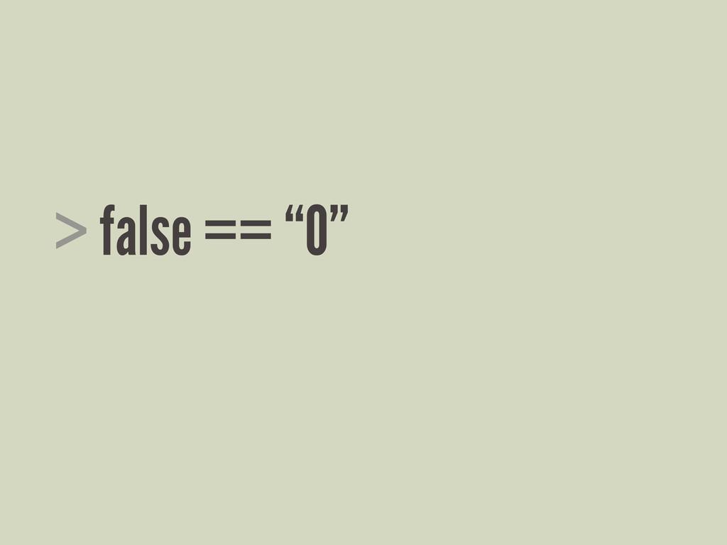 """> false == """"0"""""""