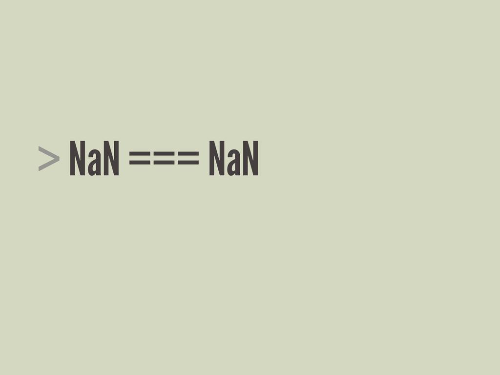 > NaN === NaN