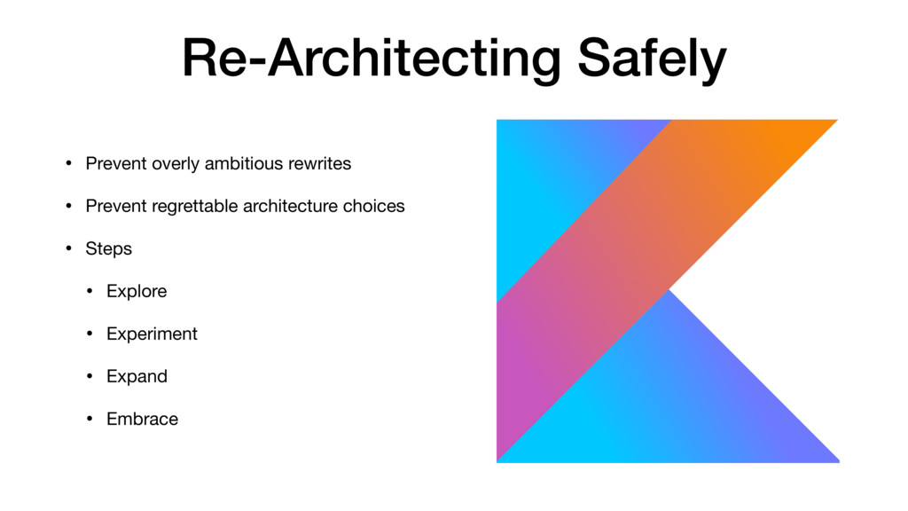 Re-Architecting Safely • Prevent overly ambitio...