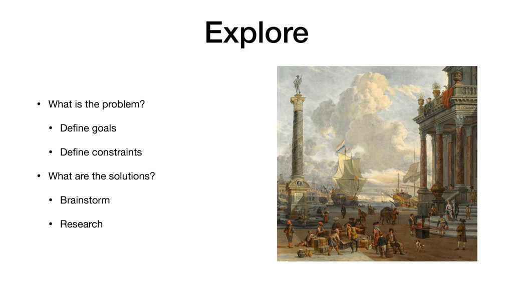 Explore • What is the problem?  • Define goals  ...