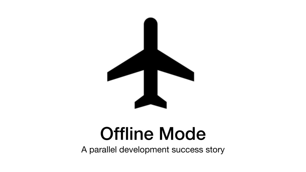 Offline Mode A parallel development success story