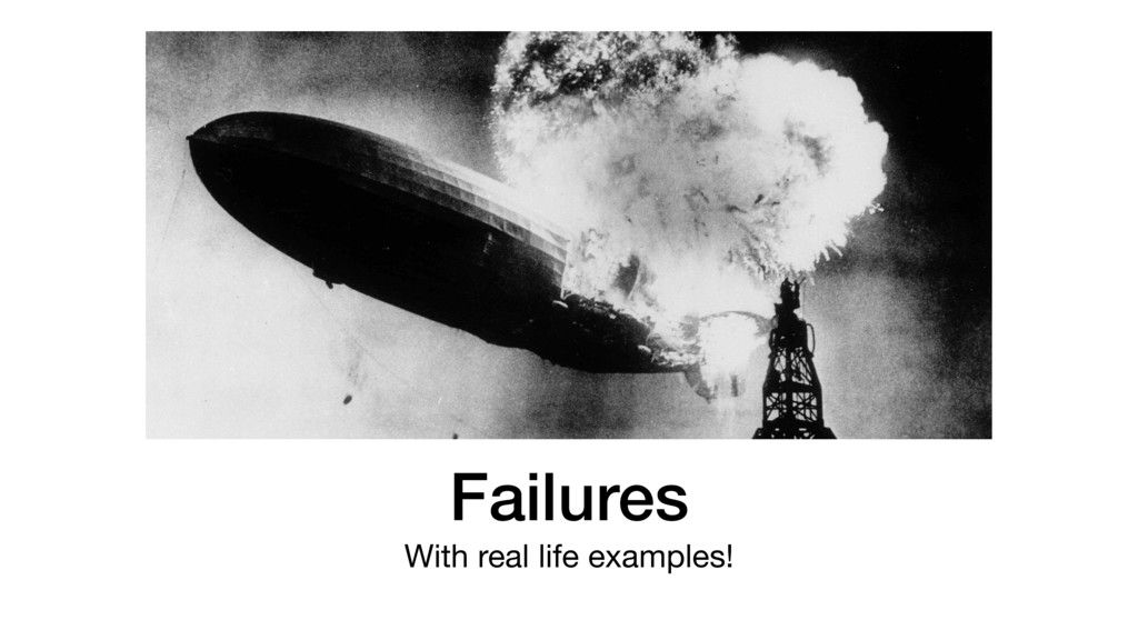 Failures With real life examples!