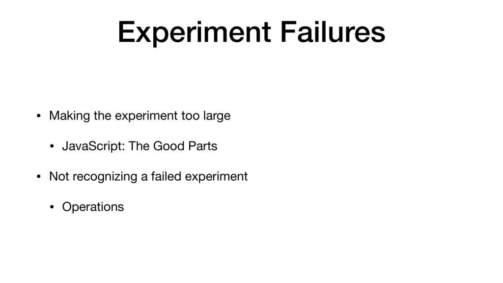 Experiment Failures • Making the experiment too...