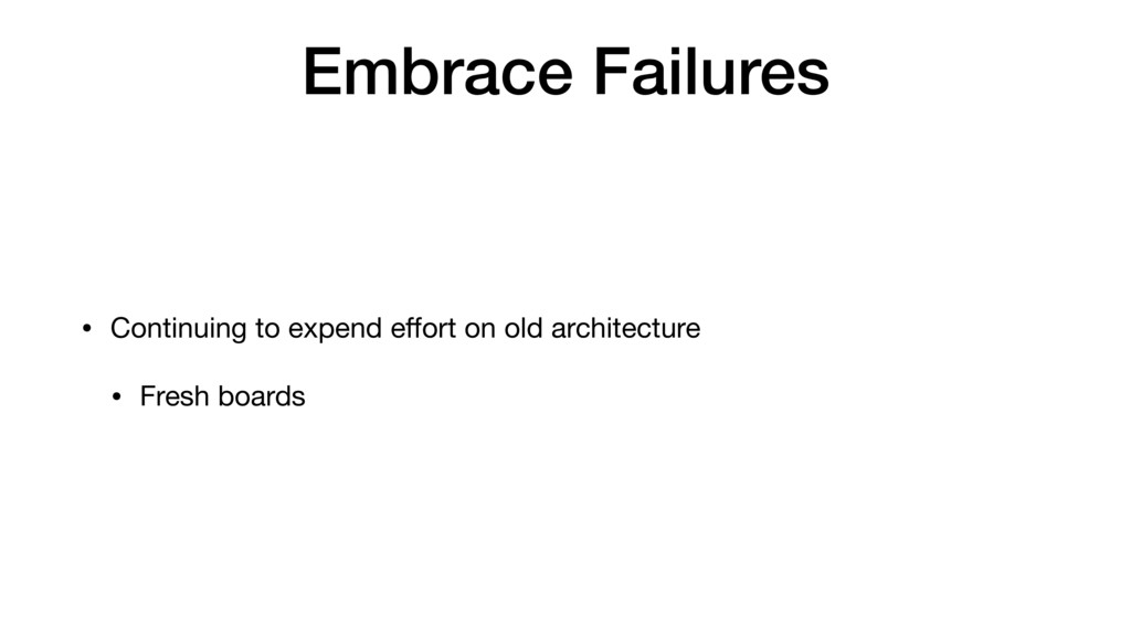 Embrace Failures • Continuing to expend effort o...