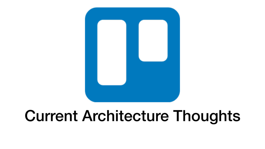 Current Architecture Thoughts