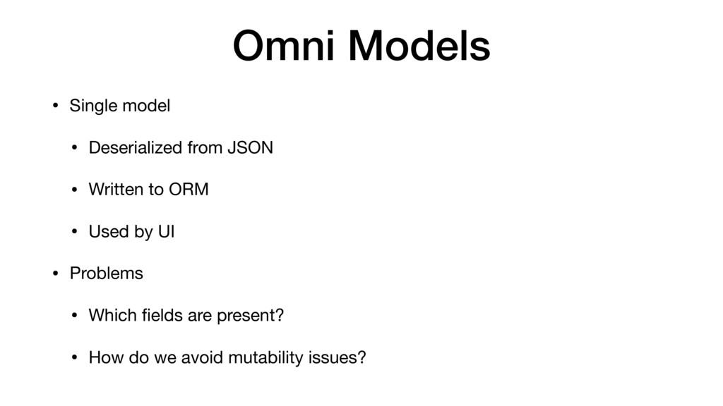 Omni Models • Single model  • Deserialized from...