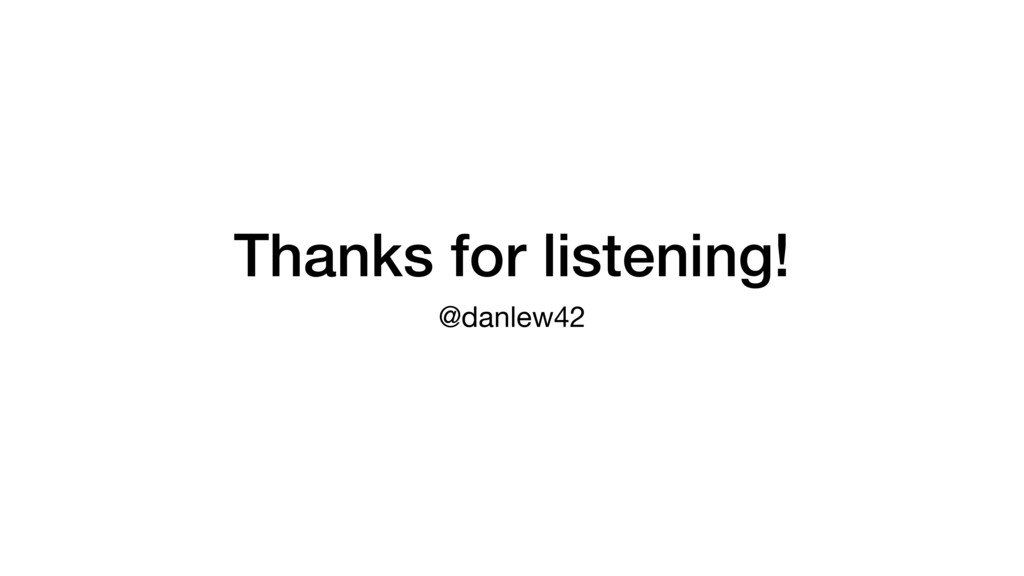 Thanks for listening! @danlew42