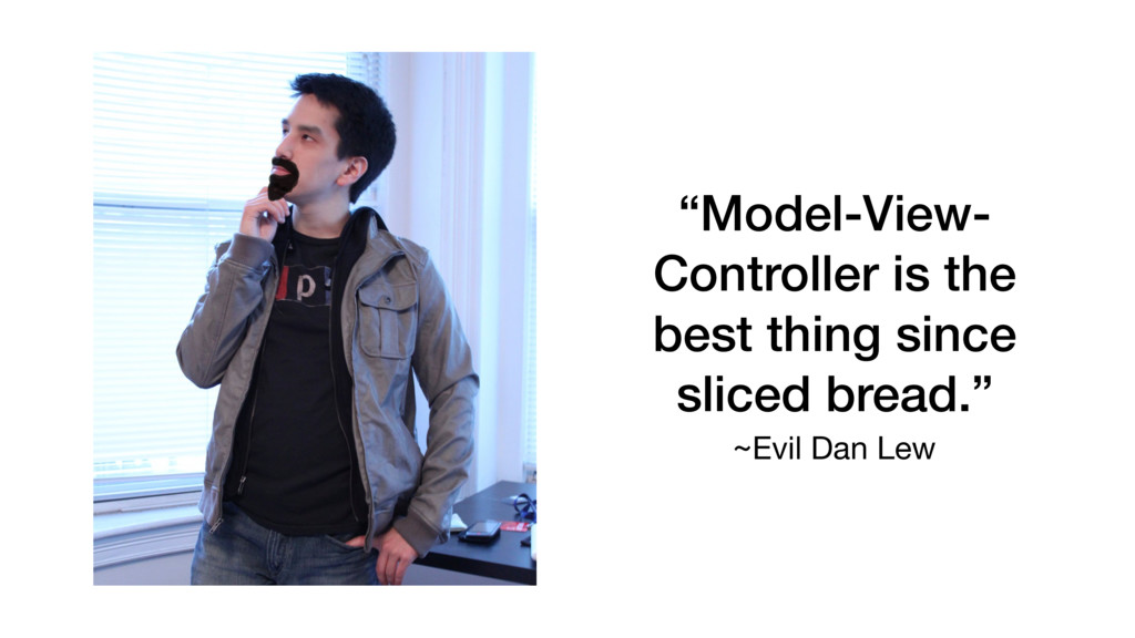 """""""Model-View- Controller is the best thing since..."""