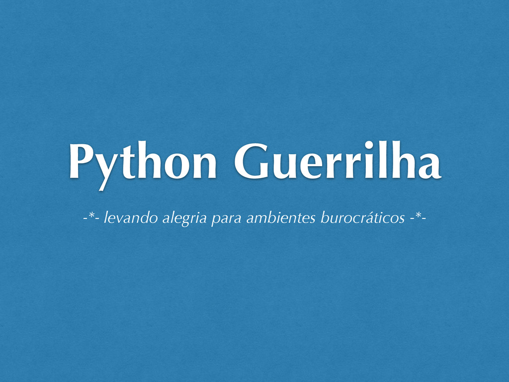 Python Guerrilha -*- levando alegria para ambie...