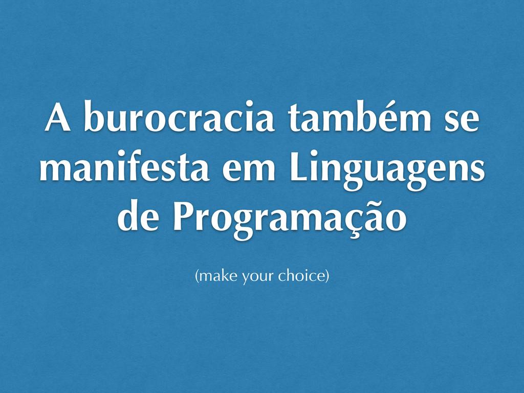 A burocracia também se manifesta em Linguagens ...