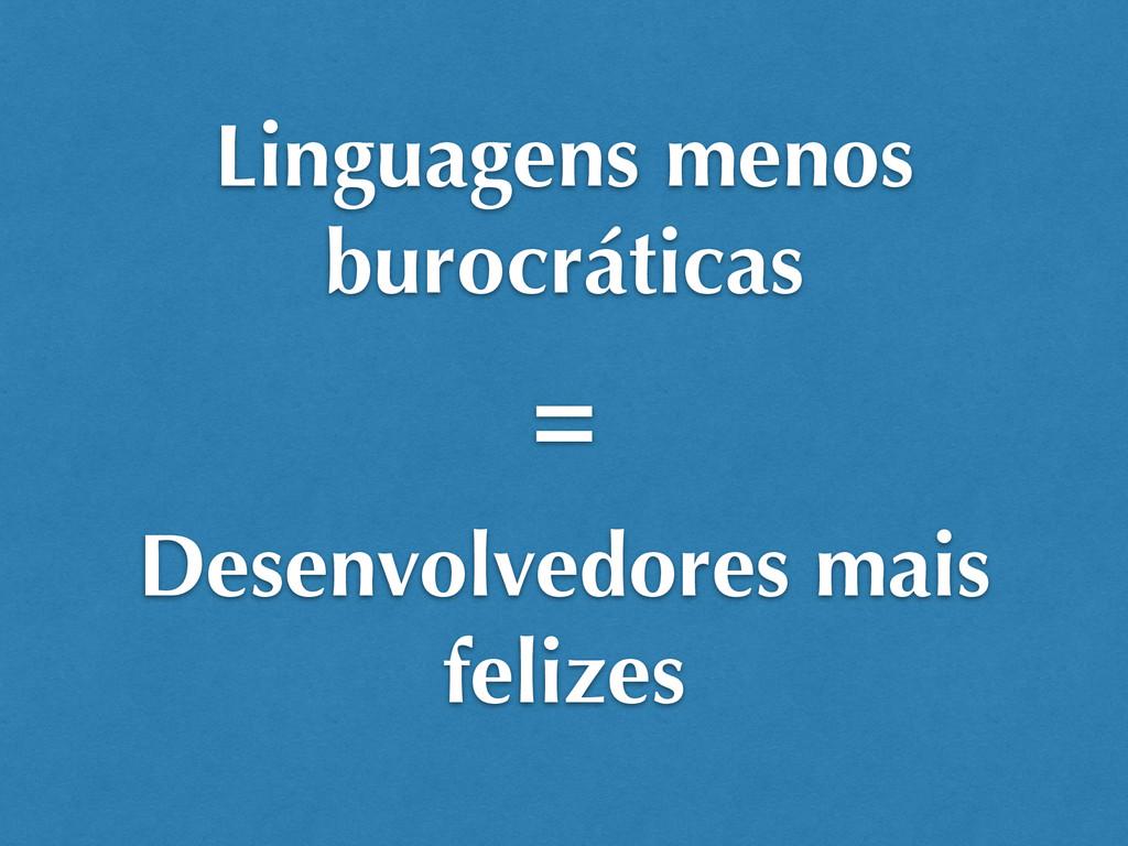 Linguagens menos burocráticas Desenvolvedores m...