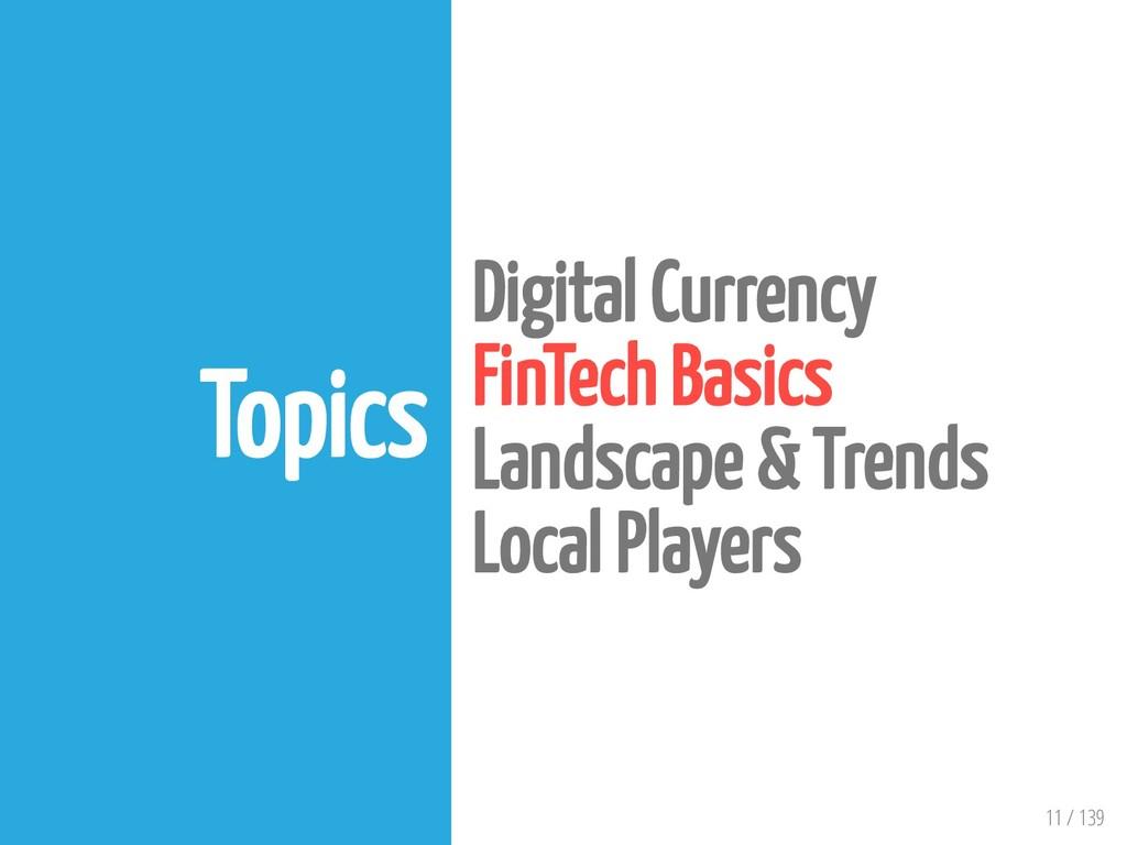 11 / 139 Topics Digital Currency FinTech Basics...