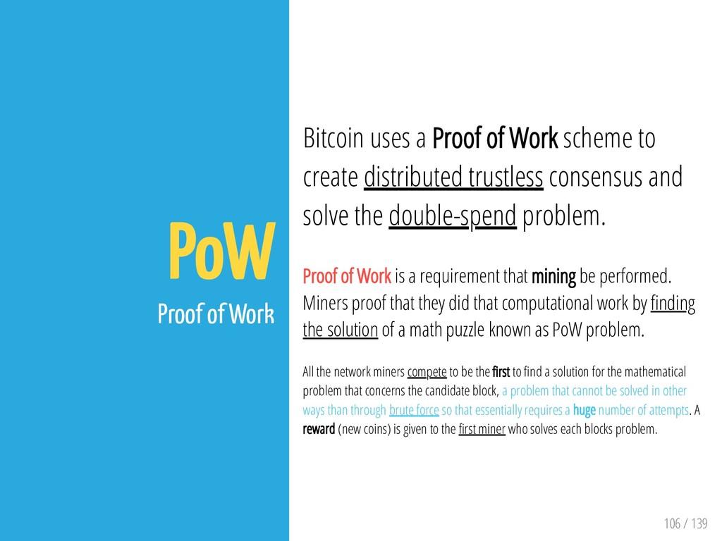 106 / 139 PoW Proof of Work Bitcoin uses a Proo...