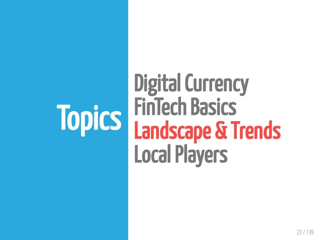 23 / 139 Topics Digital Currency FinTech Basics...