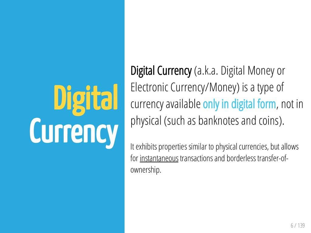 6 / 139 Digital Currency Digital Currency (a.k....