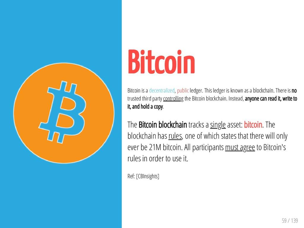 59 / 139 Bitcoin Bitcoin is a decentralized, pu...