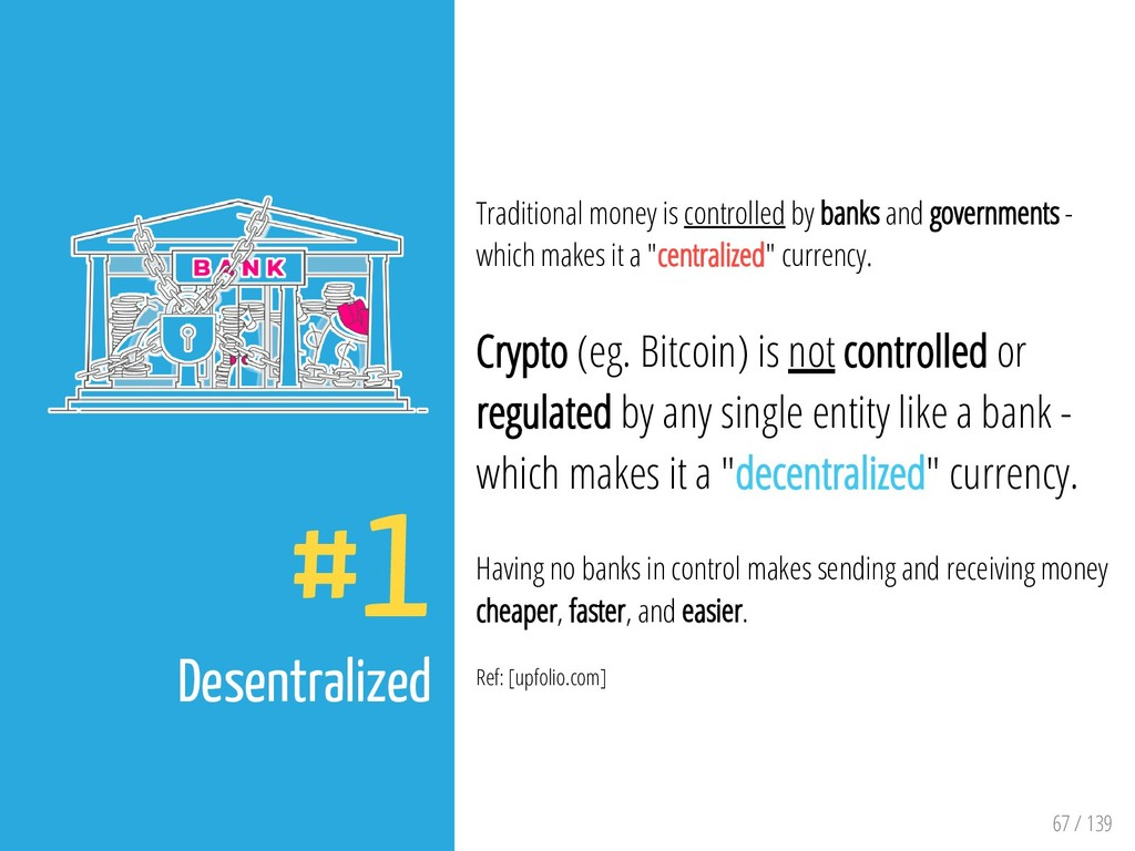 67 / 139 #1 Desentralized Traditional money is ...