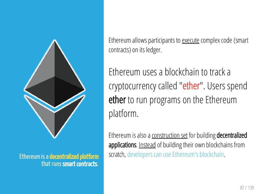87 / 139 Ethereum is a decentralized platform t...
