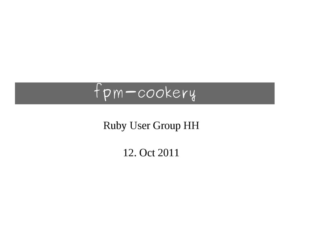 fpm-cookery Ruby User Group HH 12. Oct 2011