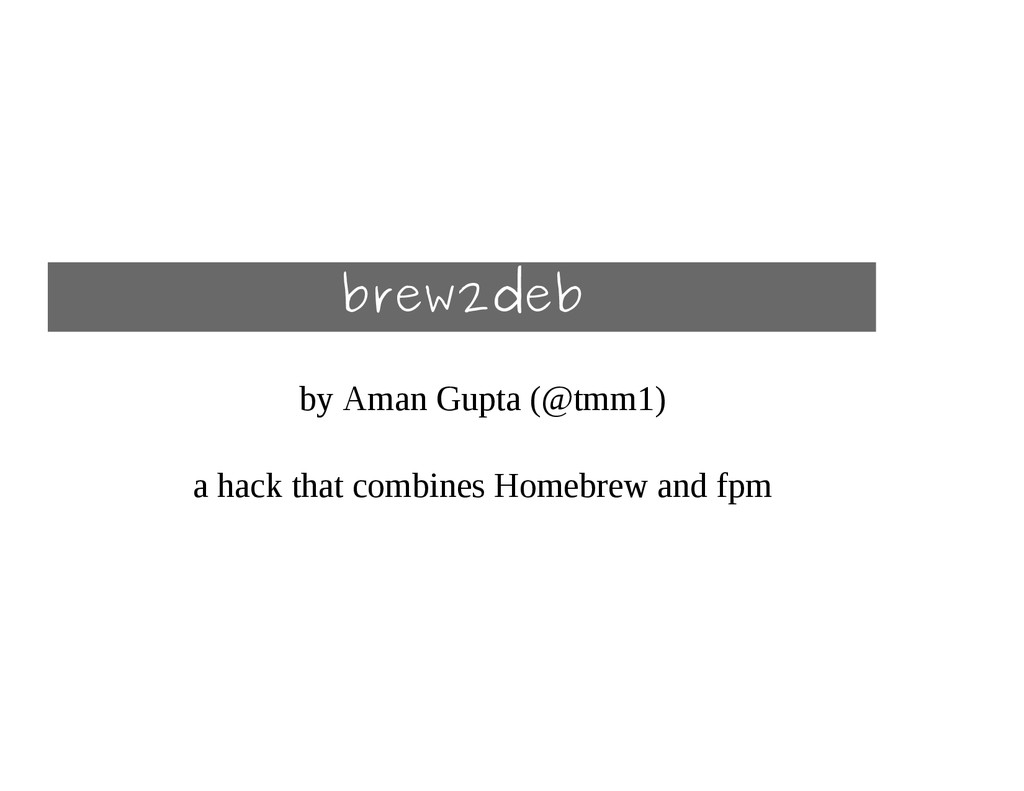 brew2deb by Aman Gupta (@tmm1) a hack that comb...