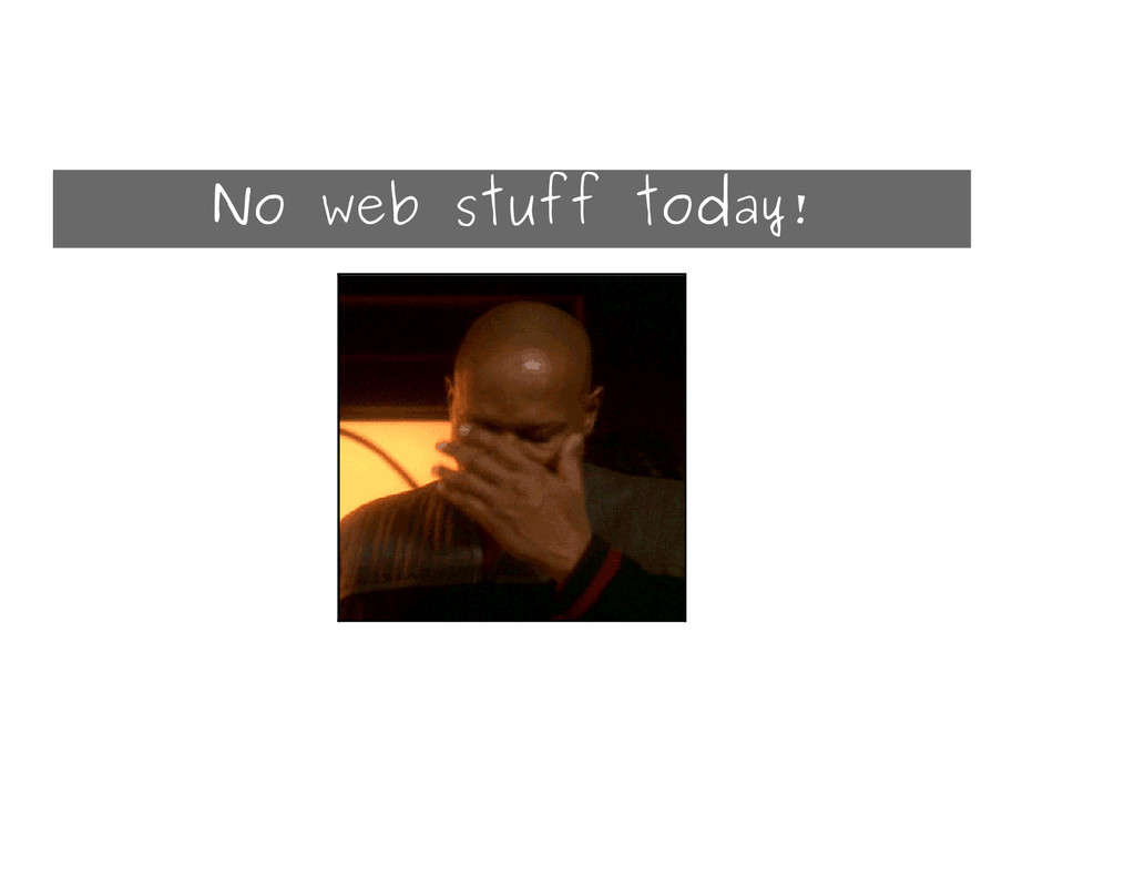 No web stuff today!
