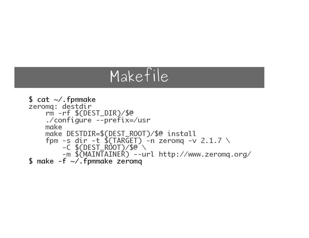 Makefile $ cat ~/.fpmmake zeromq: destdir rm -r...