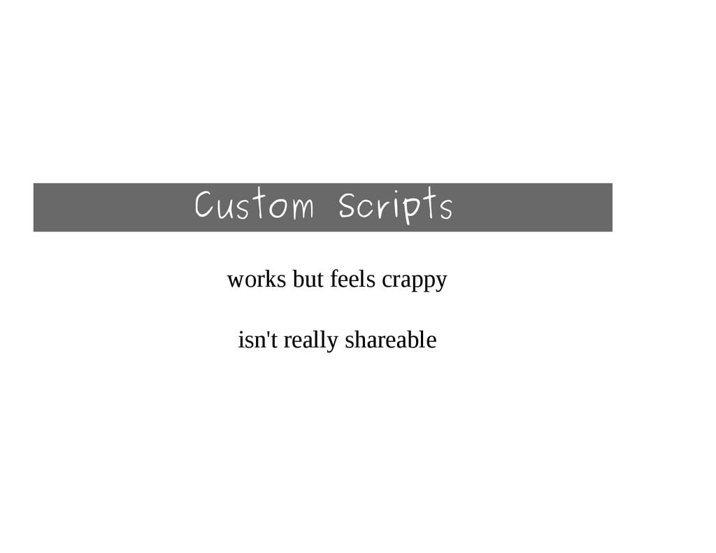 Custom Scripts works but feels crappy isn't rea...