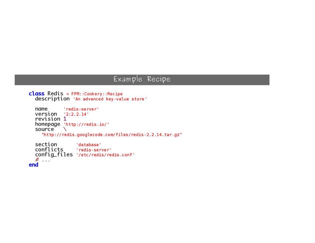 Example Recipe class Redis < F P M : : C o o k ...