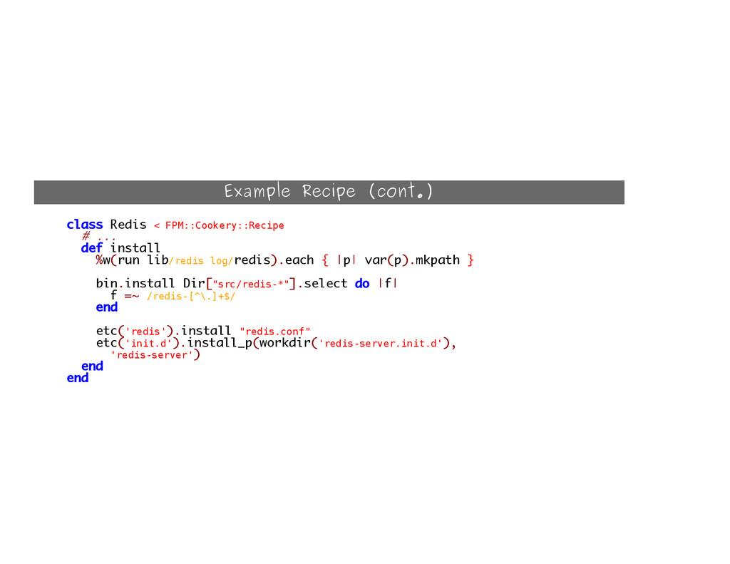 Example Recipe (cont.) class Redis < F P M : : ...