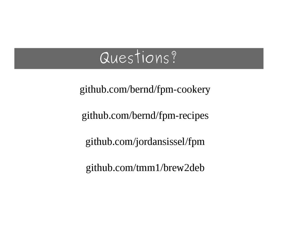 Questions? github.com/bernd/fpmcookery github....