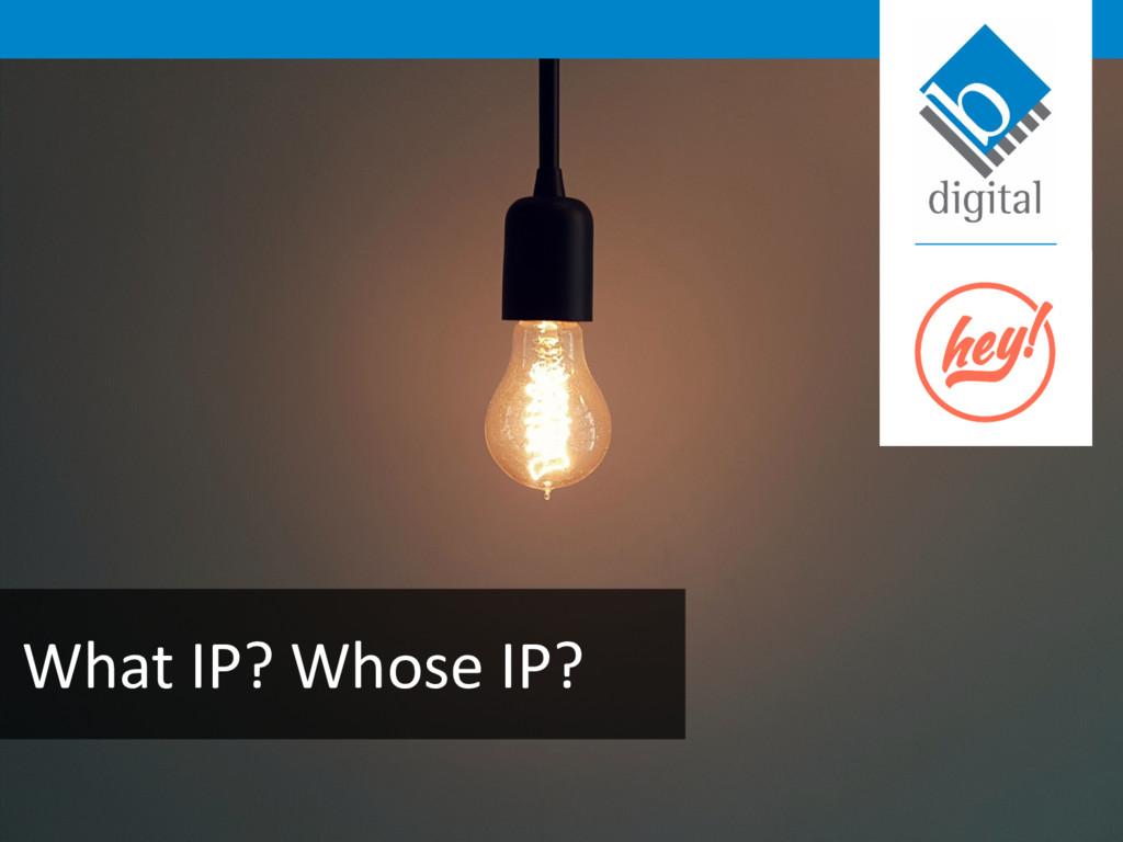 What IP? Whose IP?