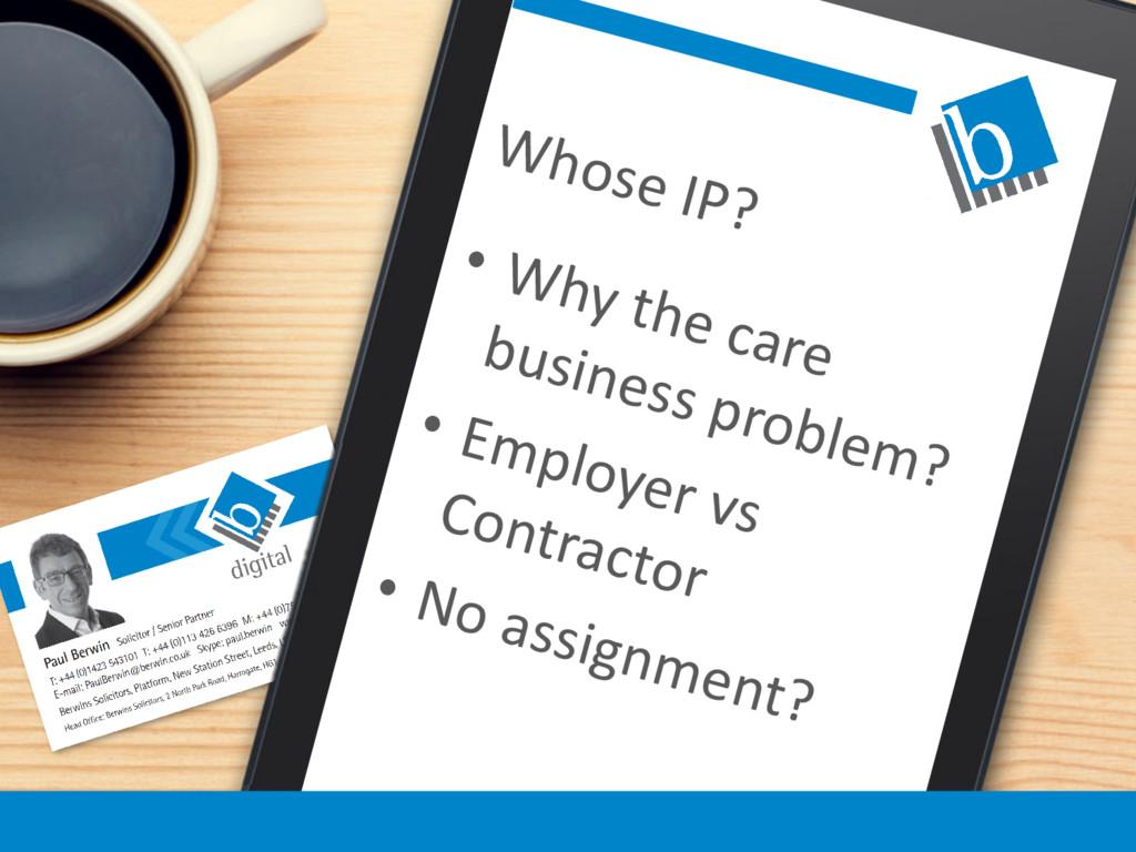 Whose IP? • Why the care business problem? • Em...