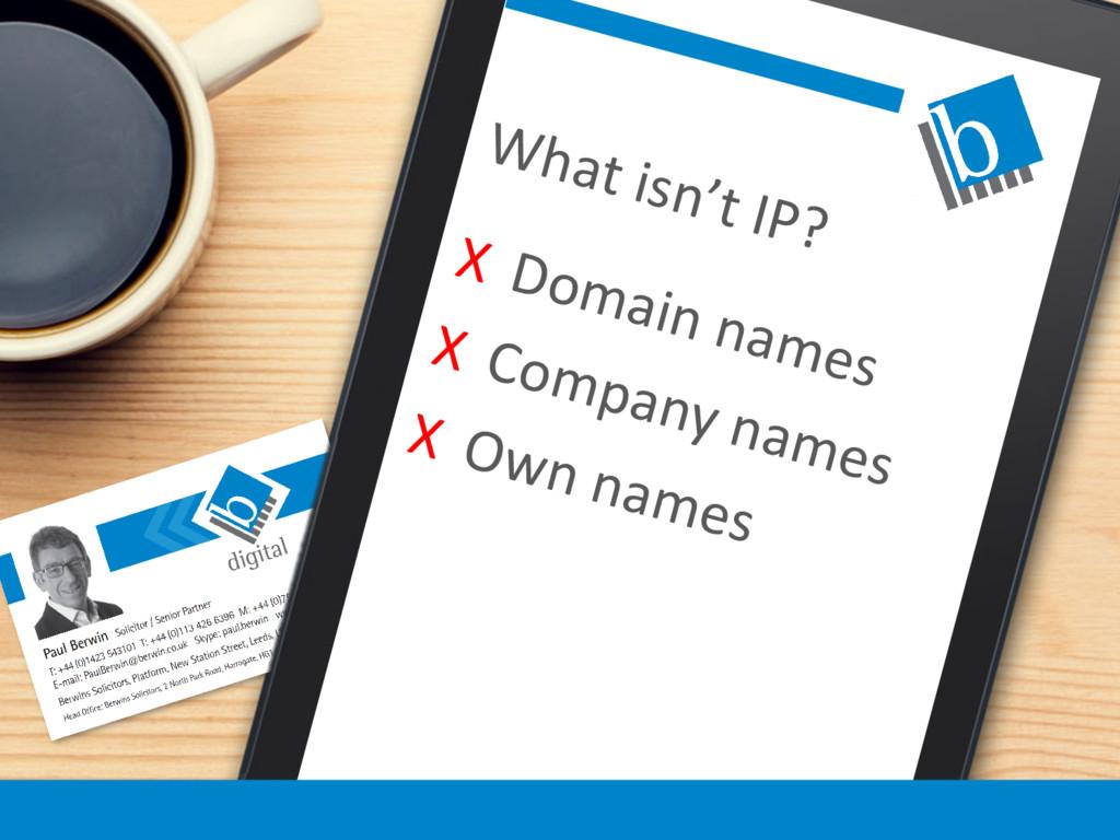 What isn't IP? X Domain names X Company names X...