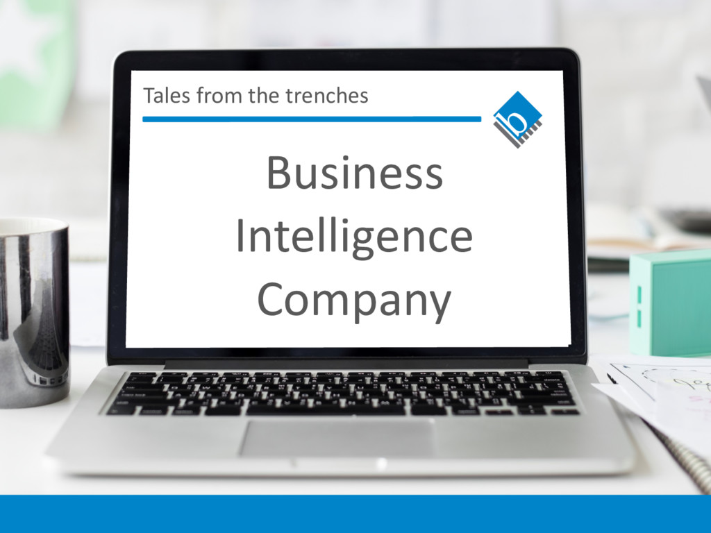 Tales from the trenches Business Intelligence C...