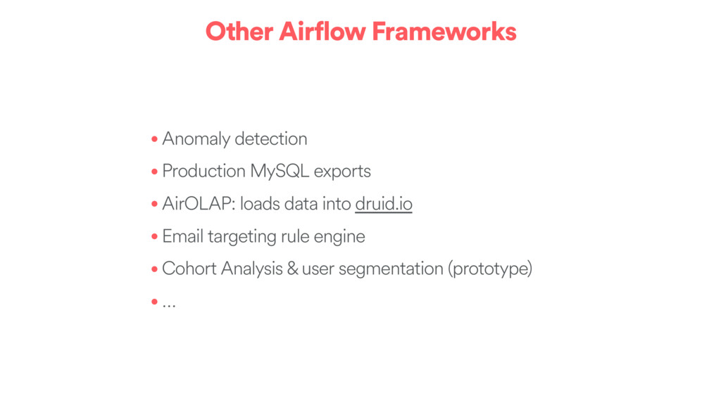 Other Airflow Frameworks • Anomaly detection • ...
