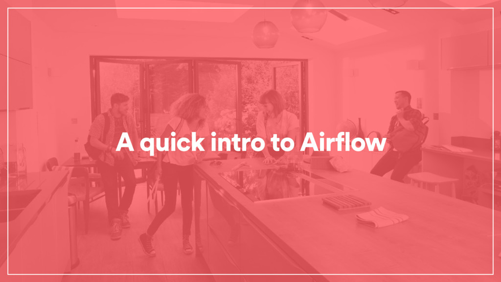 A quick intro to Airflow