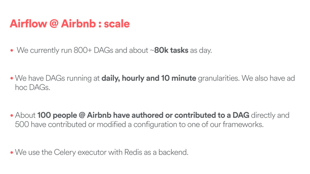 Airflow @ Airbnb : scale • We currently run 800...