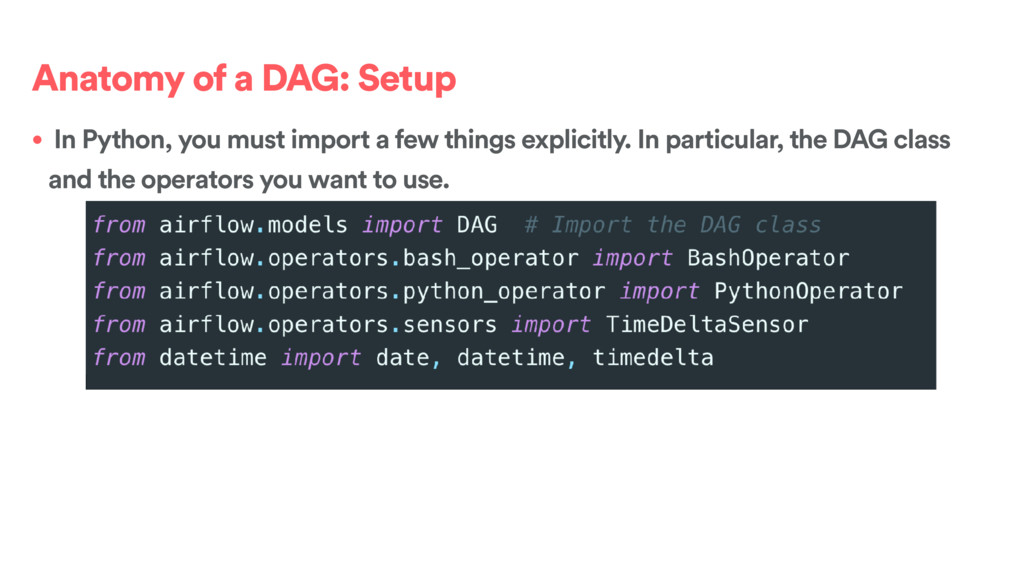 Anatomy of a DAG: Setup • In Python, you must i...