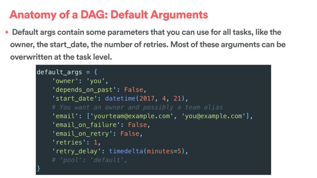 Anatomy of a DAG: Default Arguments • Default a...