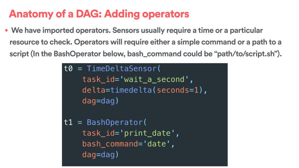 Anatomy of a DAG: Adding operators • We have im...
