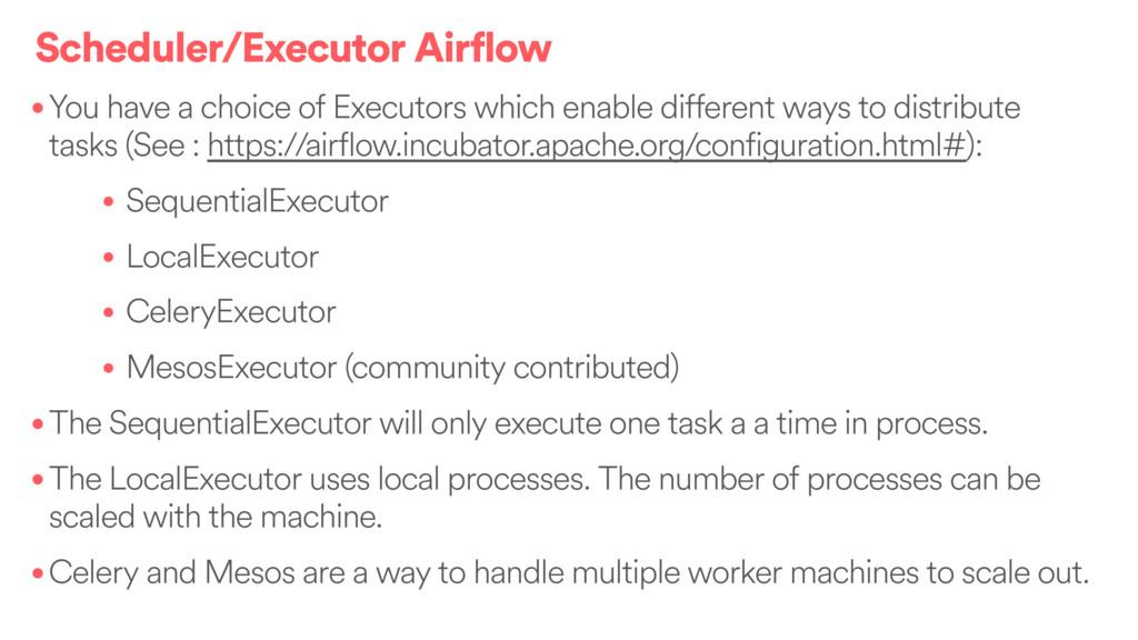 Scheduler/Executor Airflow •You have a choice o...
