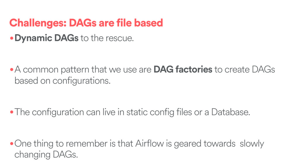Challenges: DAGs are file based •Dynamic DAGs t...