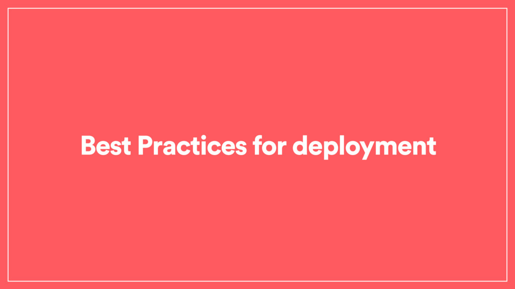 Best Practices for deployment