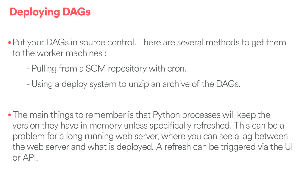 Deploying DAGs •Put your DAGs in source control...