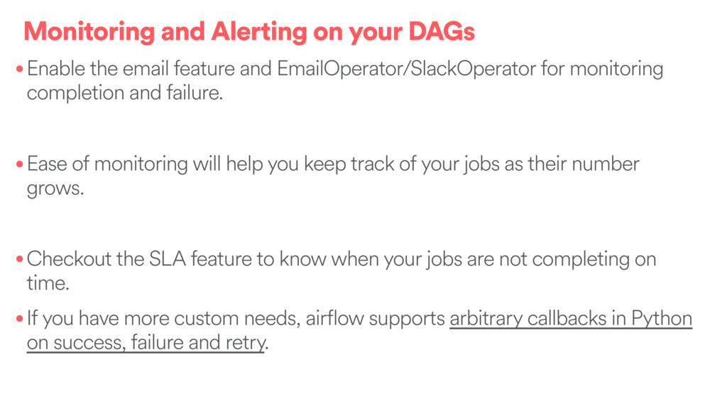 Monitoring and Alerting on your DAGs •Enable th...