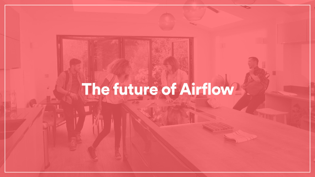 The future of Airflow