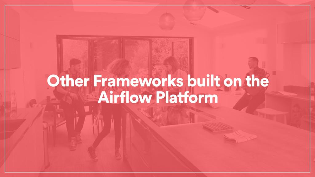 Other Frameworks built on the Airflow Platform