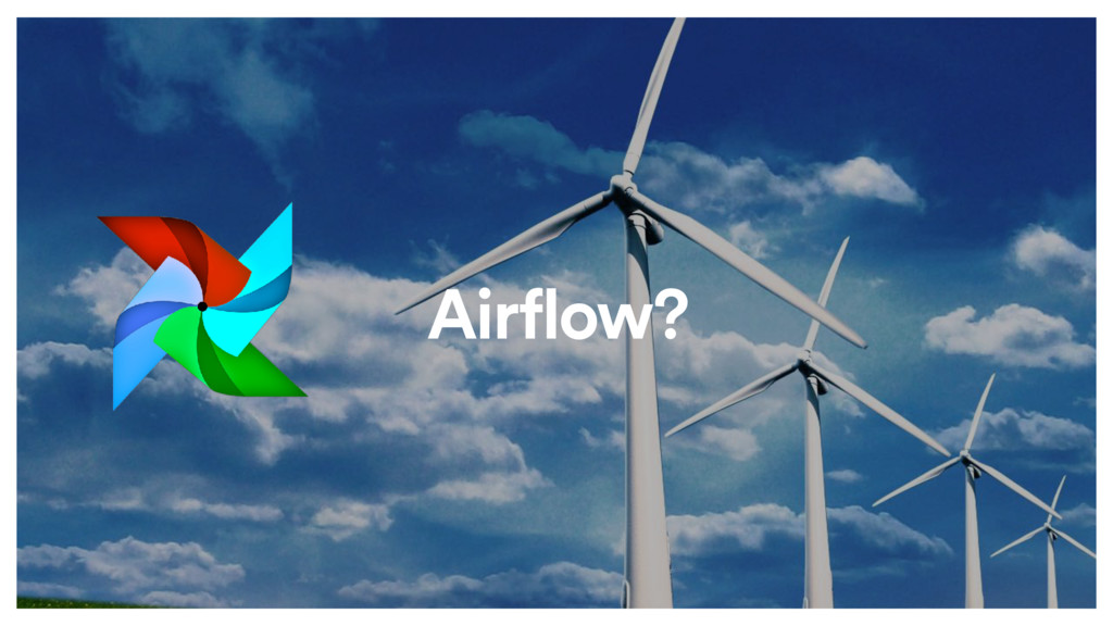 Airflow?