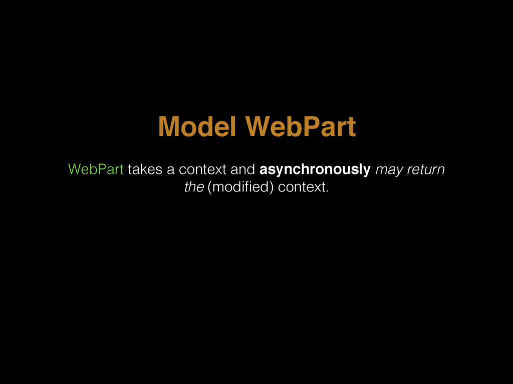 Model WebPart WebPart takes a context and async...